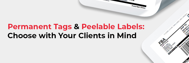 Permanent Tags & Peelable Labels: Choose with Your Clients in Mind